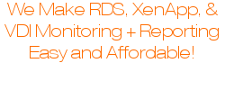 We Make RDS, XenApp & VDI Monitoring/Reporting Easy and Affordable